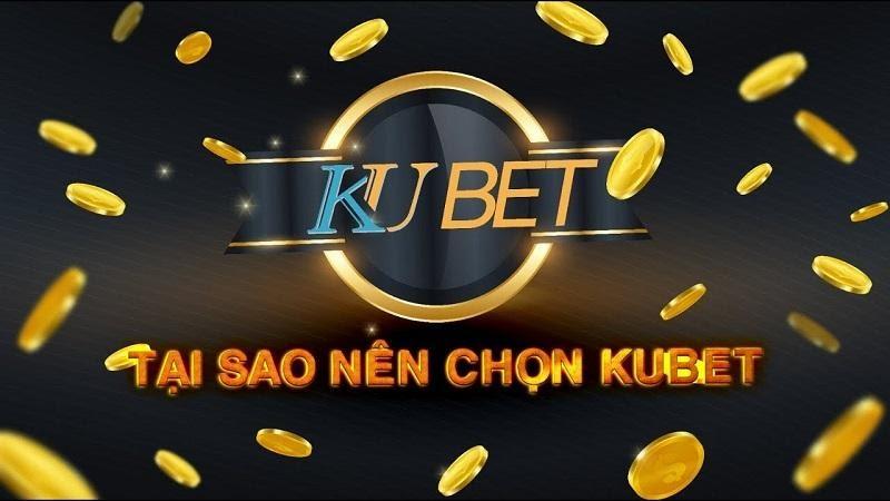 Tại sao nên chọn nhà cái Kubet?